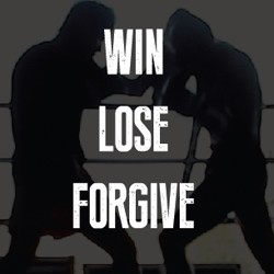 Win. Lose. Forgive.